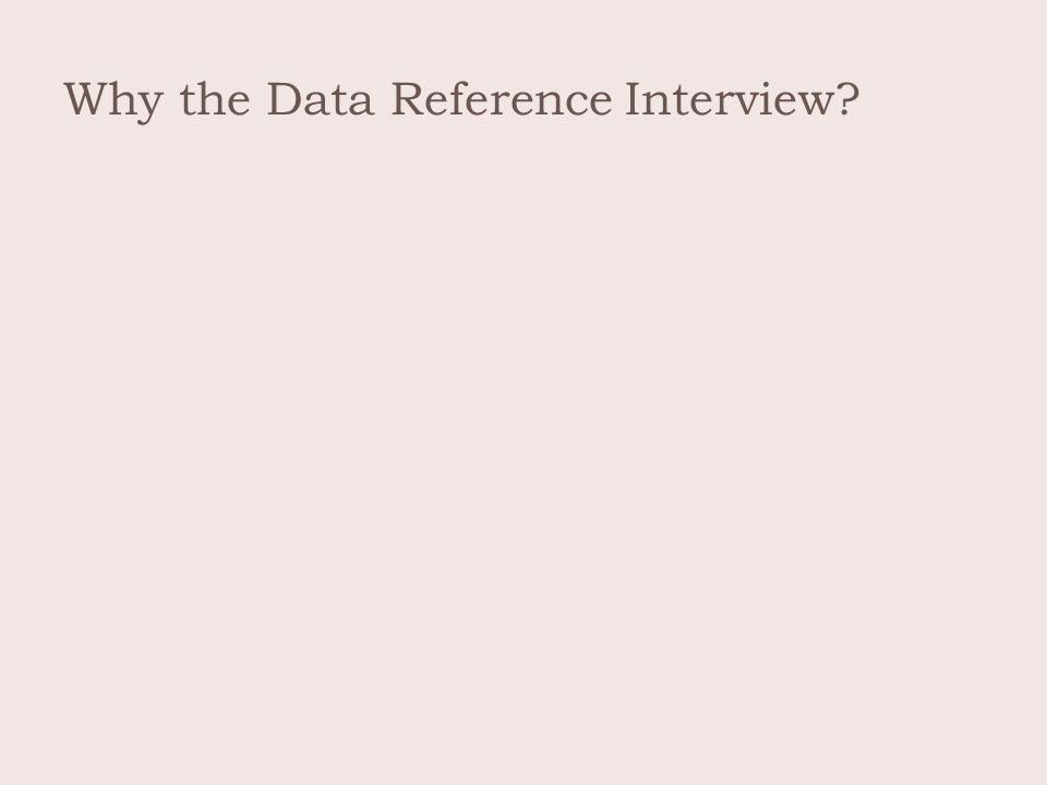 Why the Data Reference Interview?