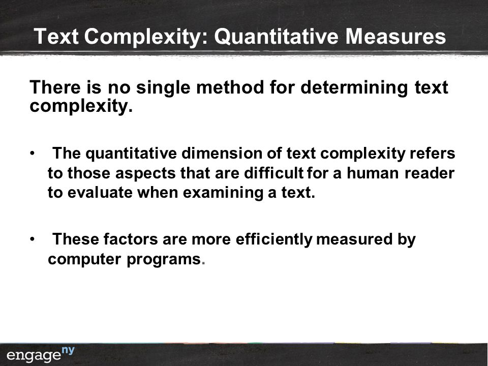 Text Complexity: Quantitative Measures There is no single method for determining text complexity.