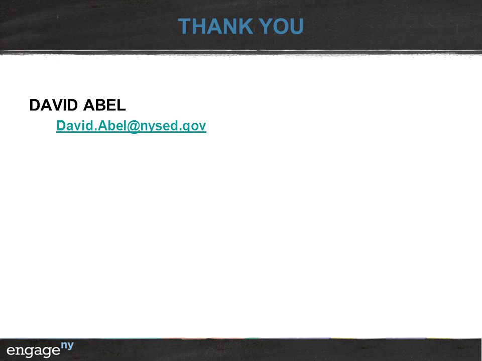 THANK YOU DAVID ABEL David.Abel@nysed.gov