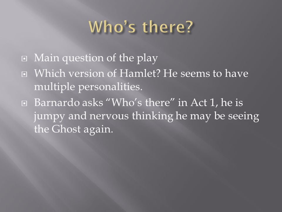  Main question of the play  Which version of Hamlet.