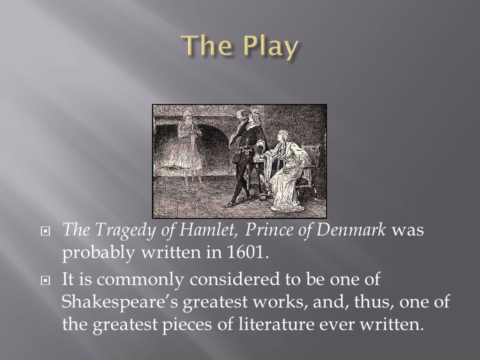  The Tragedy of Hamlet, Prince of Denmark was probably written in 1601.
