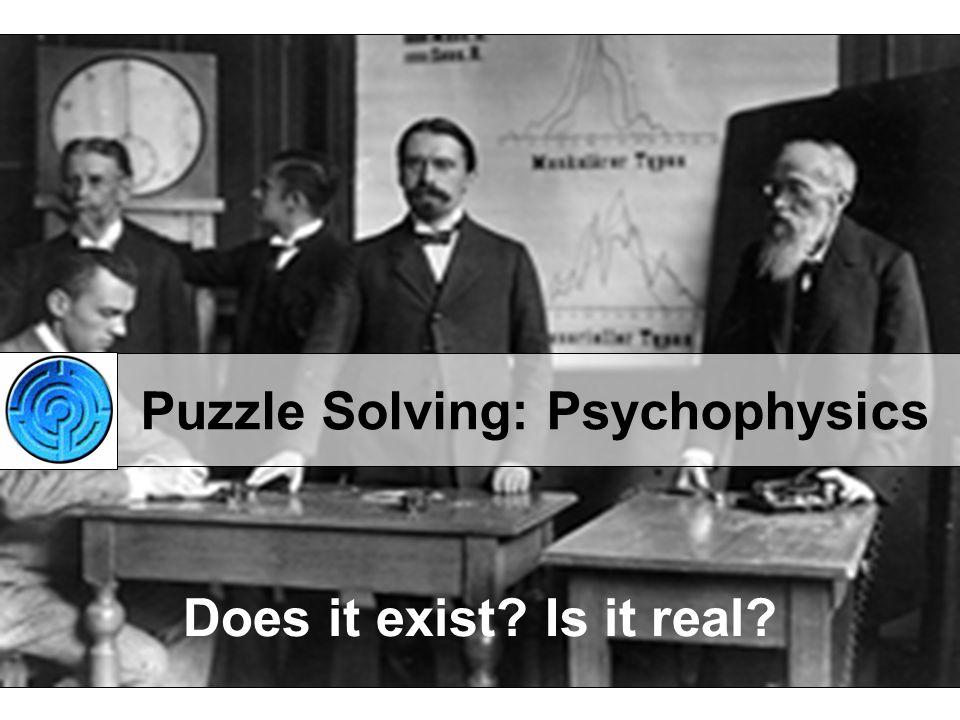 Puzzle Solving: Psychophysics Does it exist? Is it real?