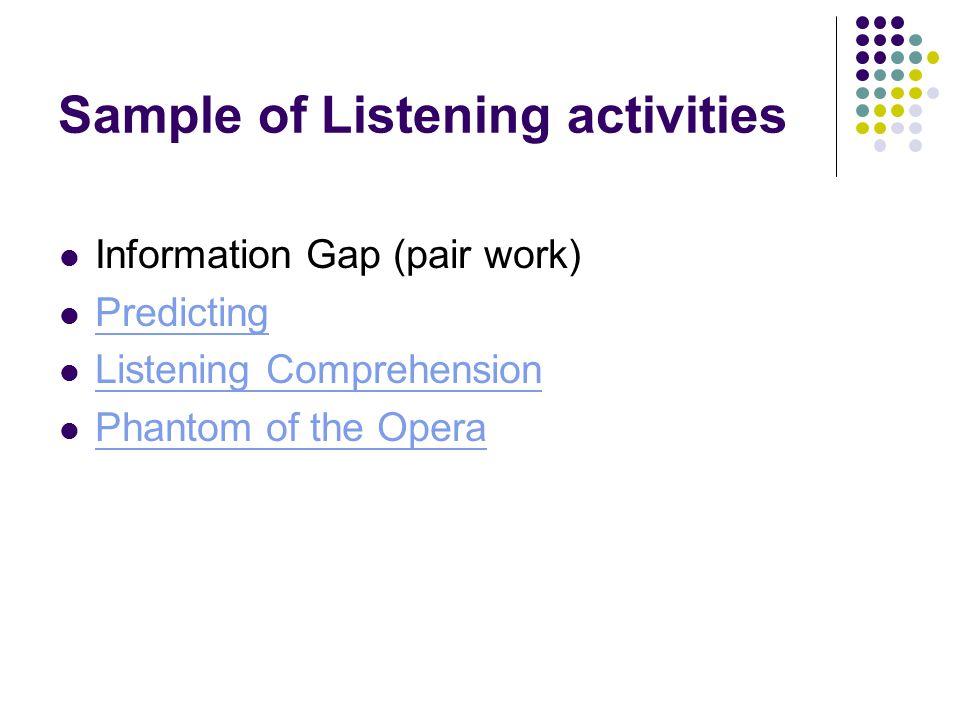 Sample of Listening activities Information Gap (pair work) Predicting Listening Comprehension Phantom of the Opera