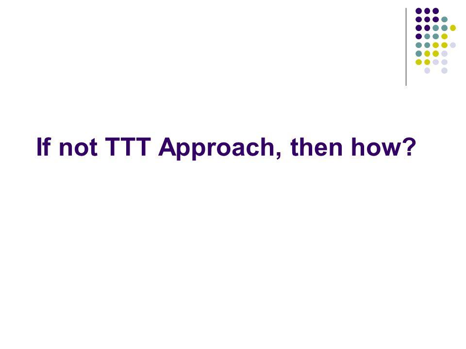 If not TTT Approach, then how?