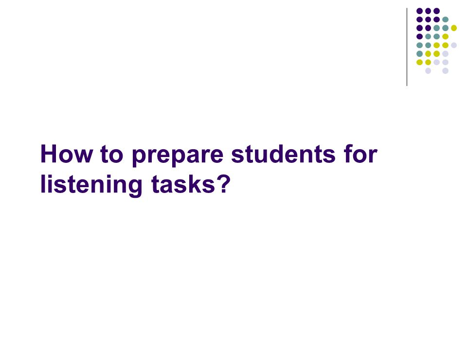 How to prepare students for listening tasks?