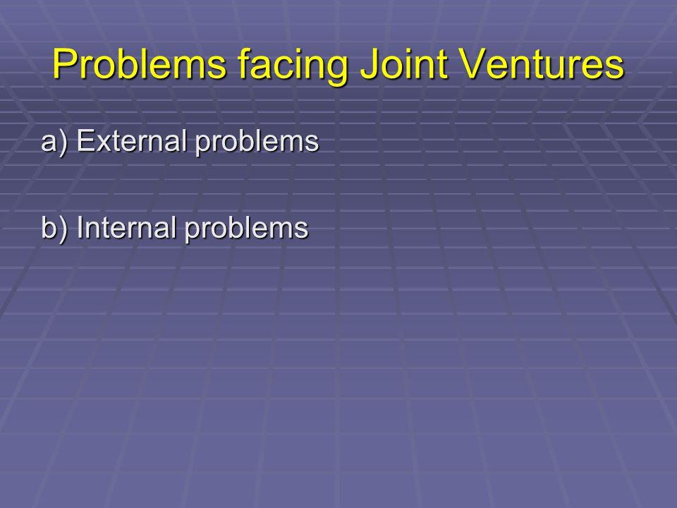 Problems facing Joint Ventures a) External problems b) Internal problems
