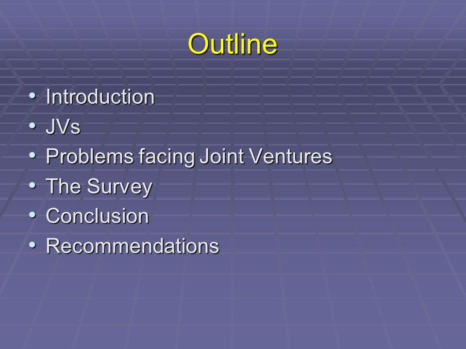 Outline Introduction Introduction JVs JVs Problems facing Joint Ventures Problems facing Joint Ventures The Survey The Survey Conclusion Conclusion Recommendations Recommendations