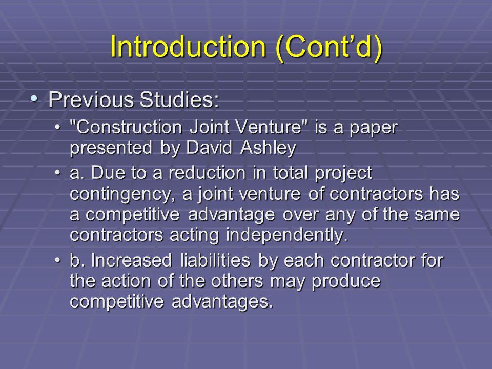 Introduction (Cont'd) Previous Studies: Previous Studies: Construction Joint Venture is a paper presented by David Ashley Construction Joint Venture is a paper presented by David Ashley a.