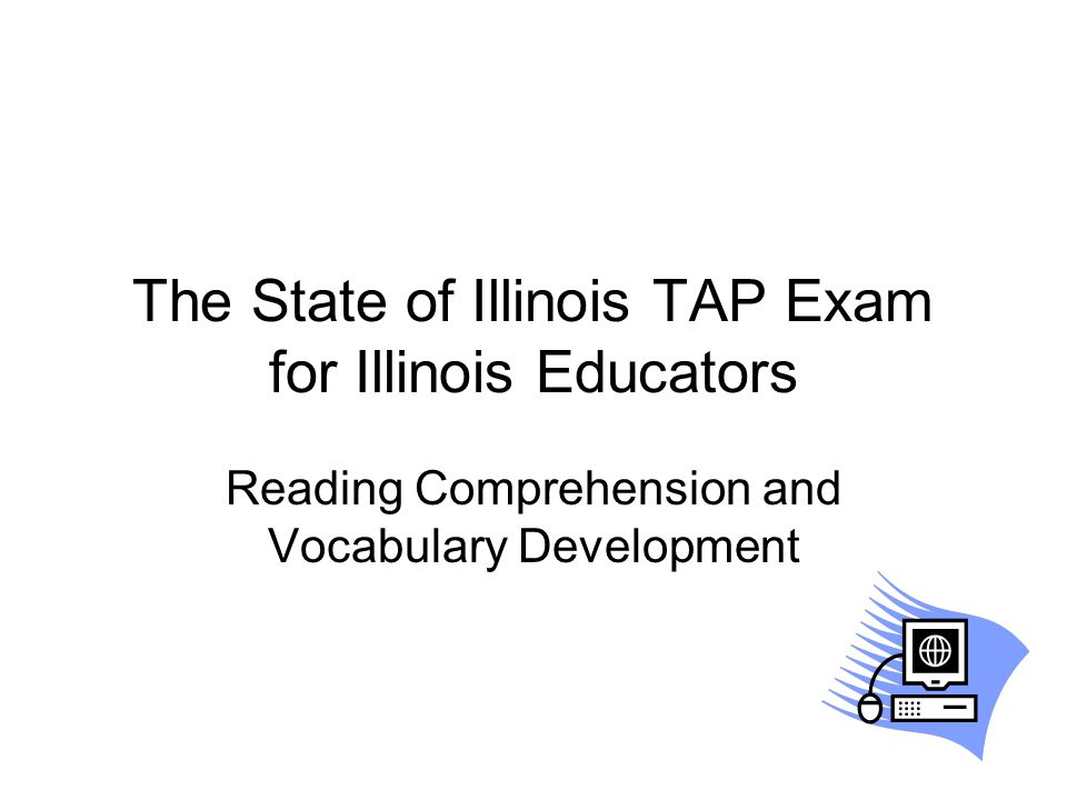 The State of Illinois TAP Exam for Illinois Educators Reading Comprehension and Vocabulary Development