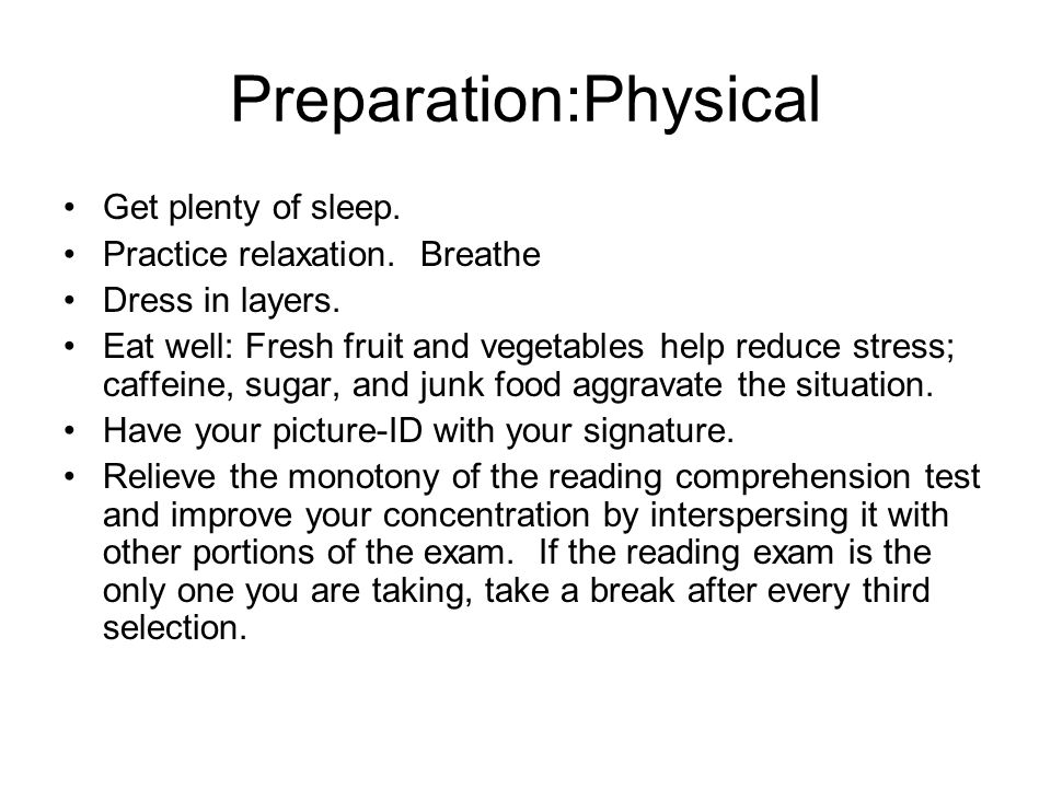 Preparation:Physical Get plenty of sleep. Practice relaxation.