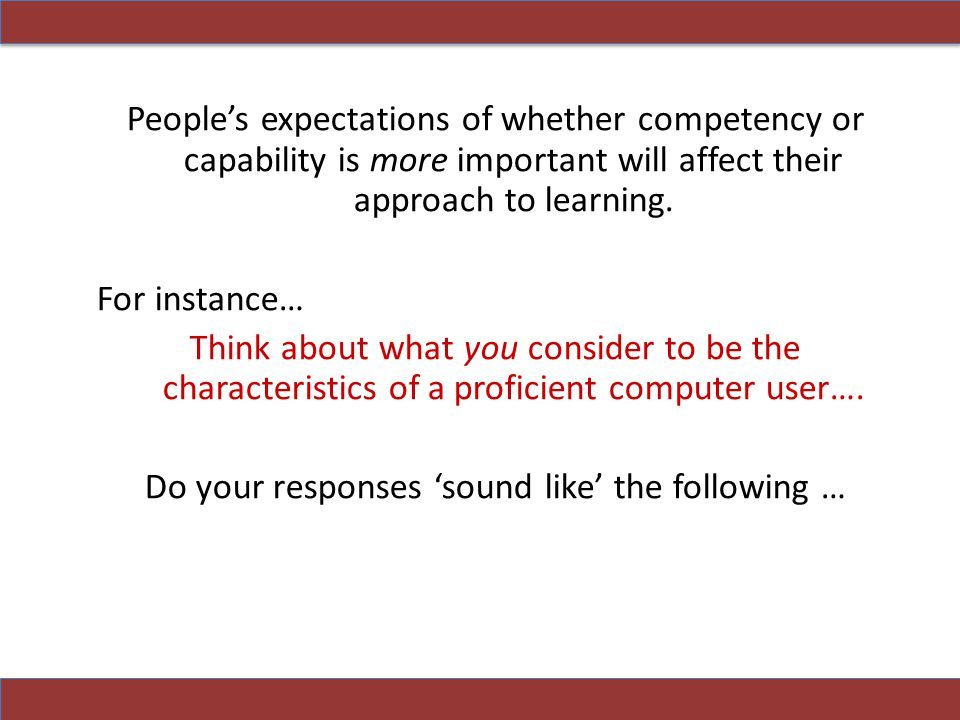 People's expectations of whether competency or capability is more important will affect their approach to learning.