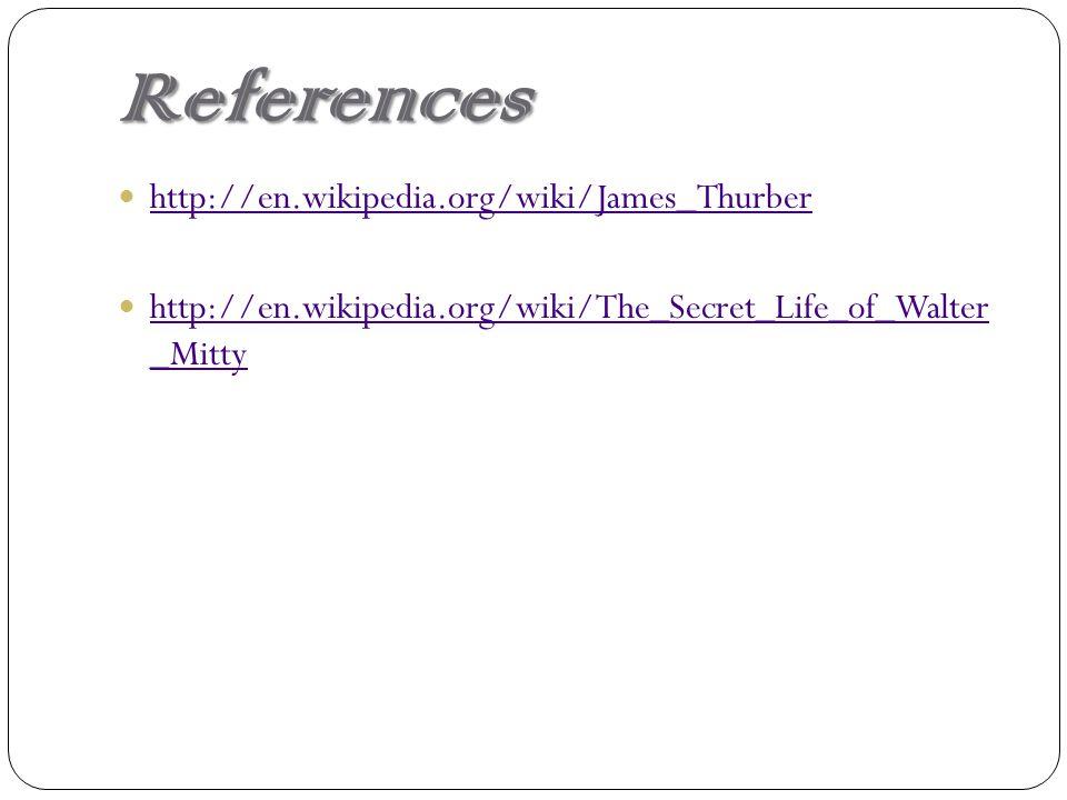 References http://en.wikipedia.org/wiki/James_Thurber http://en.wikipedia.org/wiki/The_Secret_Life_of_Walter _Mitty http://en.wikipedia.org/wiki/The_S