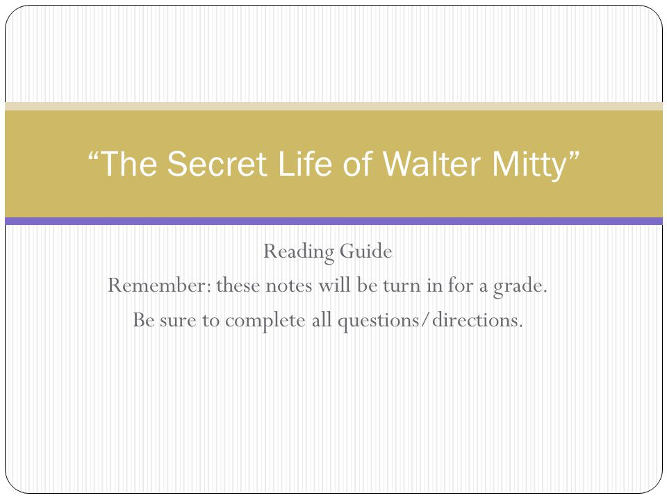 """Reading Guide Remember: these notes will be turn in for a grade. Be sure to complete all questions/directions. """"The Secret Life of Walter Mitty"""""""