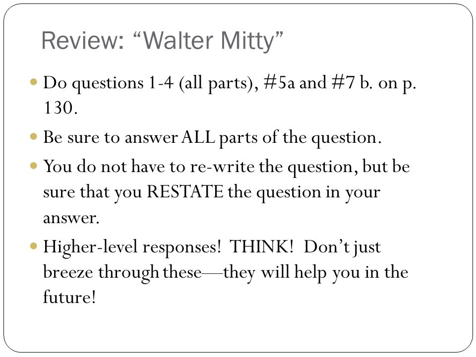 Review: Walter Mitty Do questions 1-4 (all parts), #5a and #7 b.