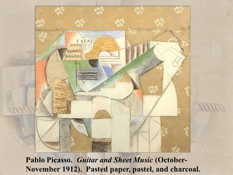Pablo Picasso. Guitar and Sheet Music (October- November 1912). Pasted paper, pastel, and charcoal.