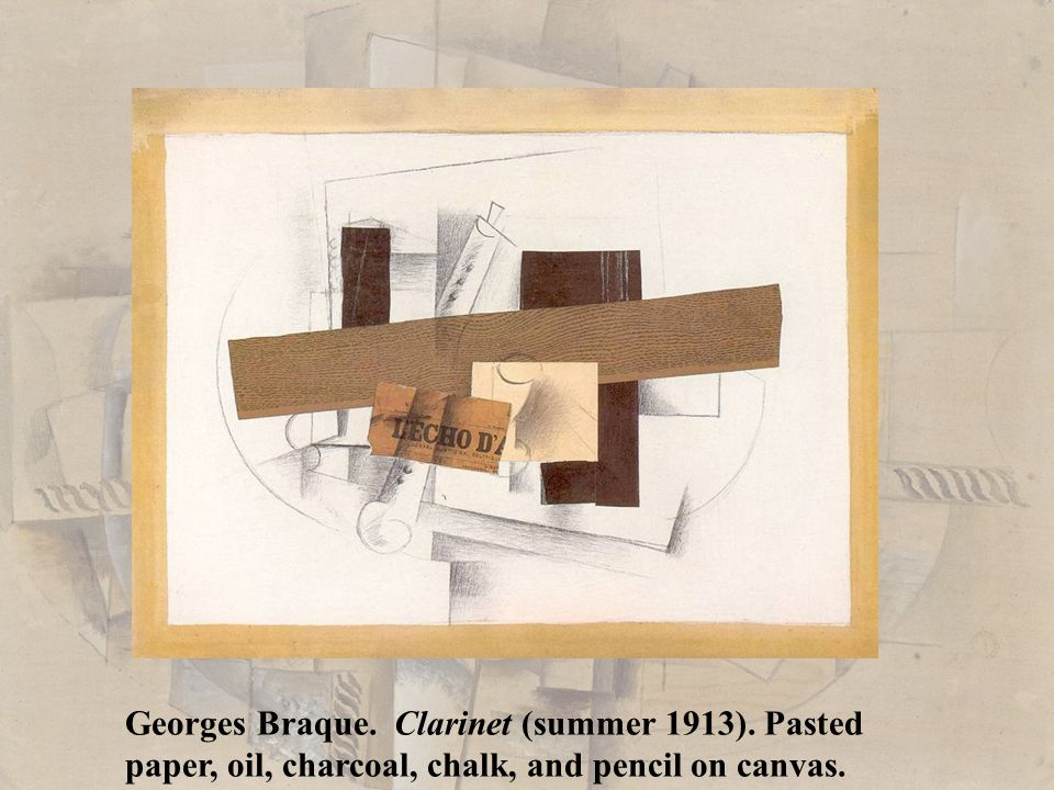 Georges Braque. Clarinet (summer 1913). Pasted paper, oil, charcoal, chalk, and pencil on canvas.