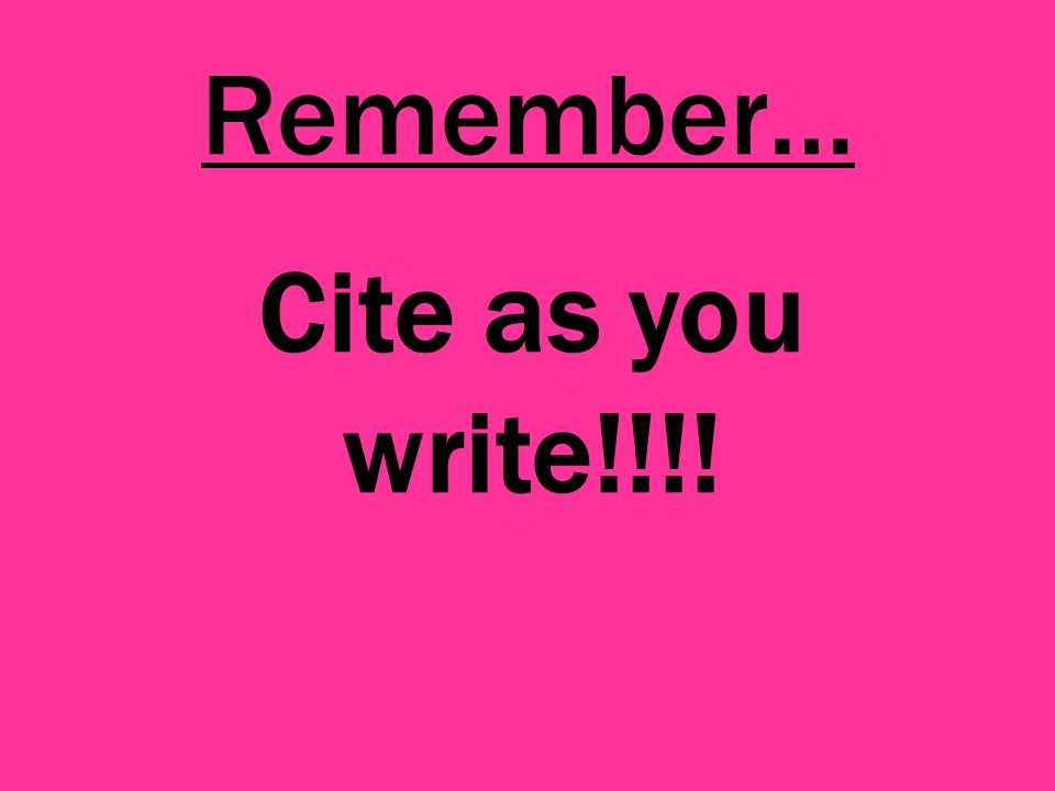 Remember… Cite as you write!!!!