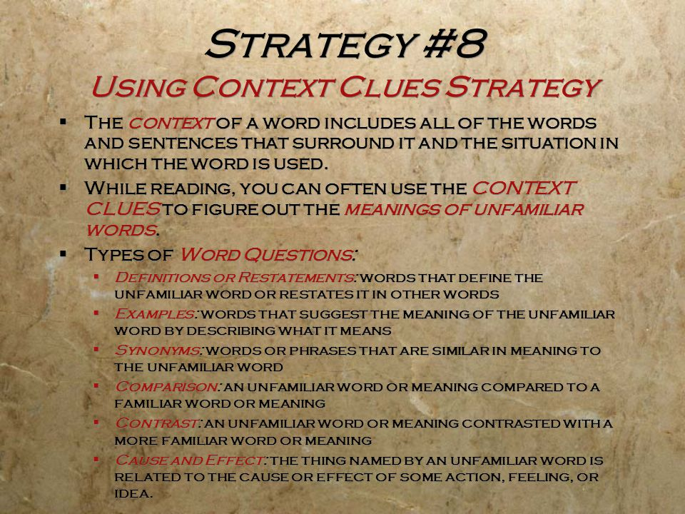 Strategy #8 Using Context Clues Strategy  The context of a word includes all of the words and sentences that surround it and the situation in which t