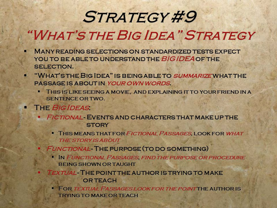 """Strategy #9 """"What's the Big Idea"""" Strategy  Many reading selections on standardized tests expect you to be able to understand the BIG IDEA of the sel"""