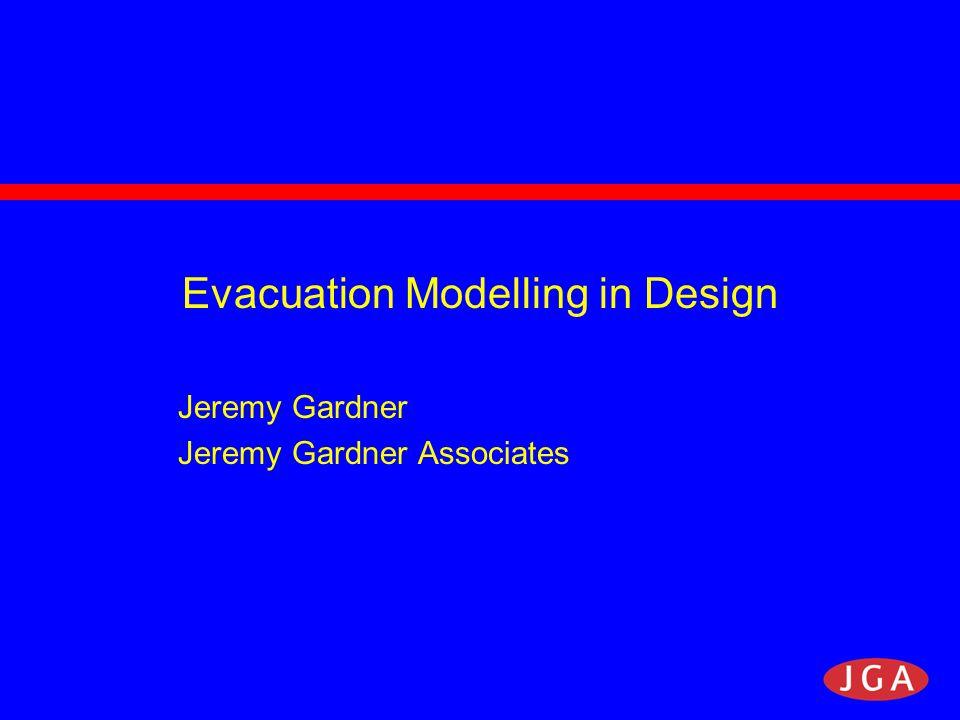 Evacuation Modelling in Design Jeremy Gardner Jeremy Gardner Associates