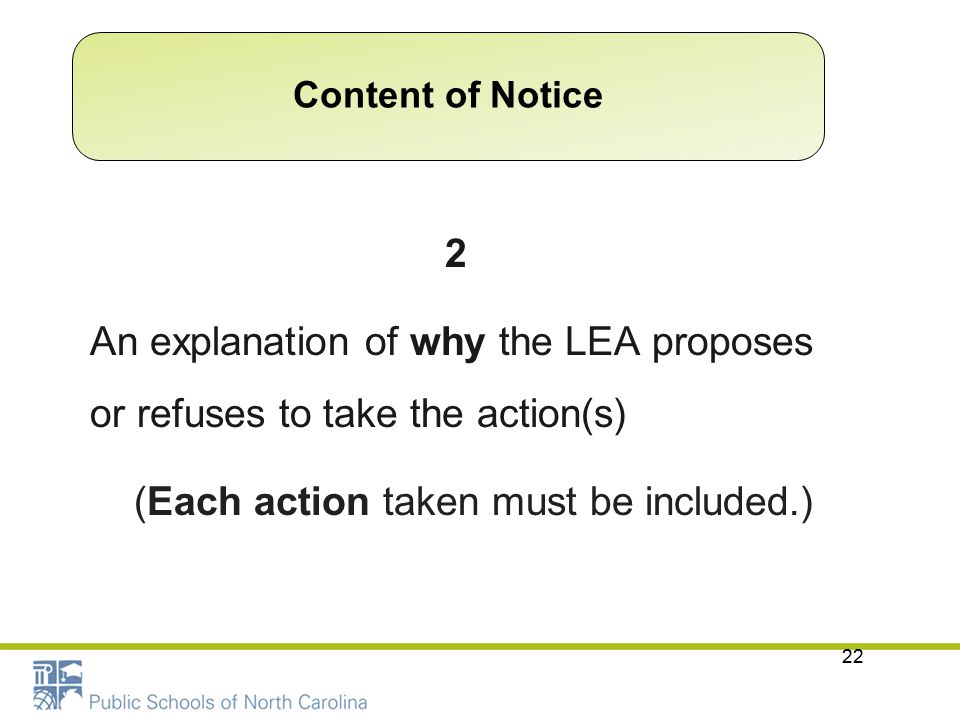 22 2 An explanation of why the LEA proposes or refuses to take the action(s) (Each action taken must be included.) Content of Notice