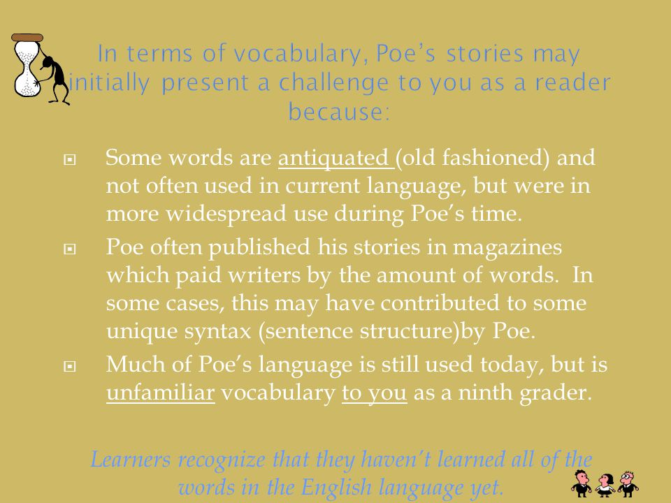  Some words are antiquated (old fashioned) and not often used in current language, but were in more widespread use during Poe's time.
