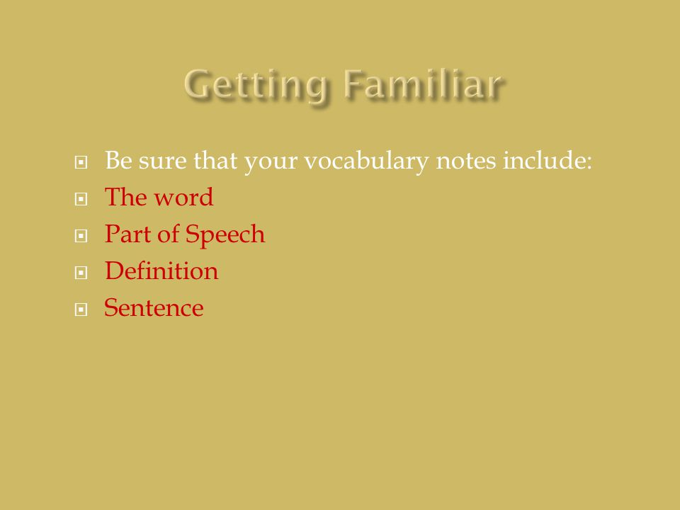  Be sure that your vocabulary notes include:  The word  Part of Speech  Definition  Sentence
