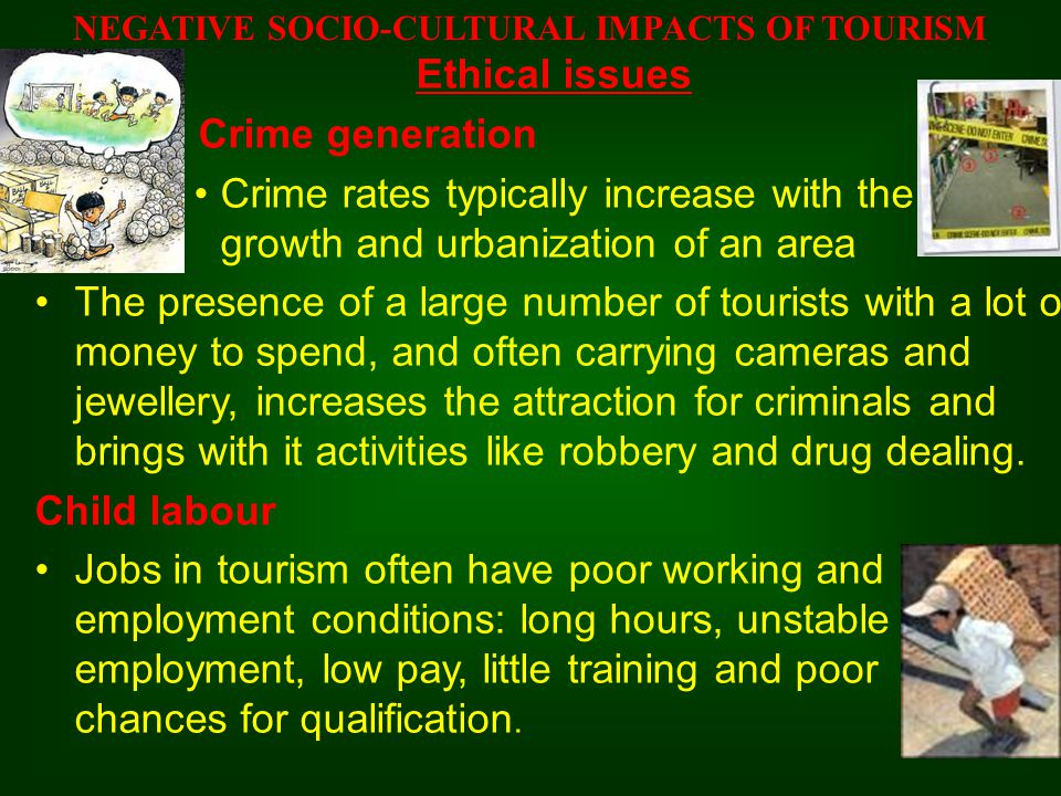 Ethical issues Crime generation Crime rates typically increase with the growth and urbanization of an area The presence of a large number of tourists