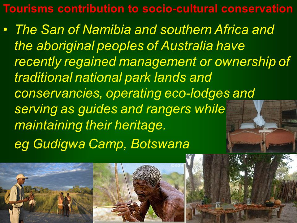 The San of Namibia and southern Africa and the aboriginal peoples of Australia have recently regained management or ownership of traditional national