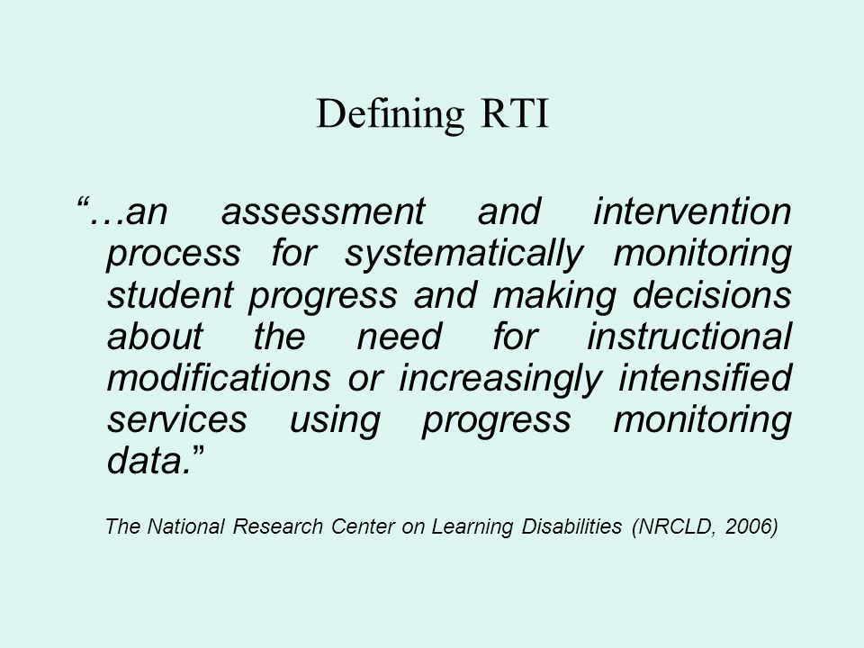 """Defining RTI """"…an assessment and intervention process for systematically monitoring student progress and making decisions about the need for instructi"""