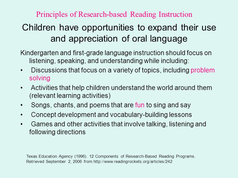 Children have opportunities to expand their use and appreciation of oral language Kindergarten and first-grade language instruction should focus on li