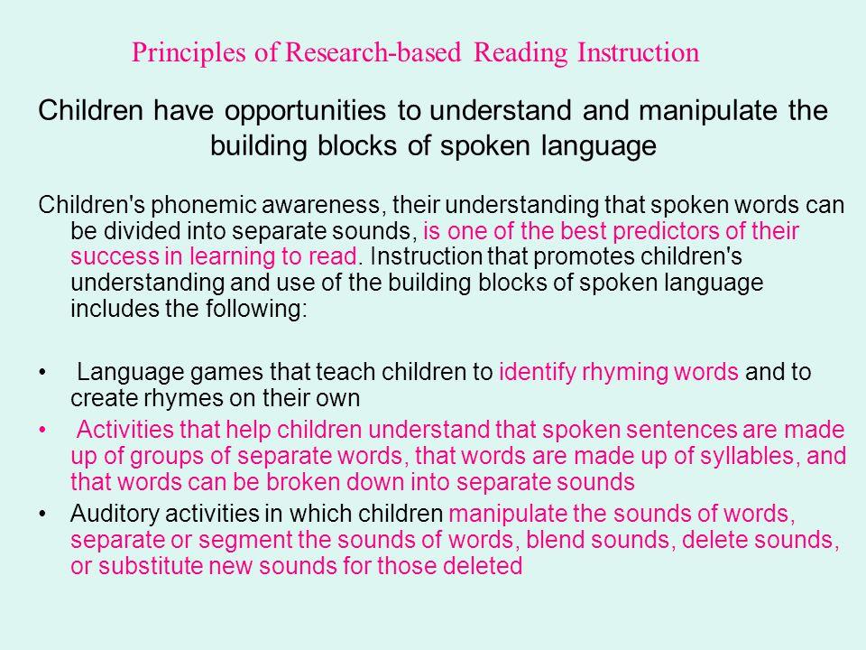 Children have opportunities to understand and manipulate the building blocks of spoken language Children's phonemic awareness, their understanding tha