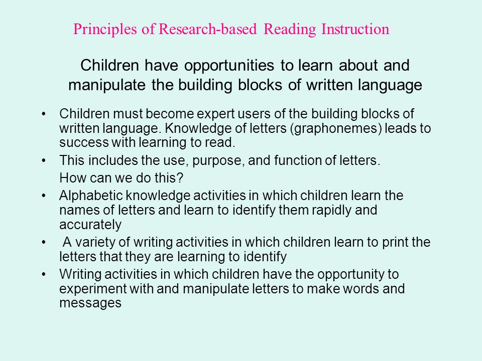 Children have opportunities to learn about and manipulate the building blocks of written language Children must become expert users of the building bl