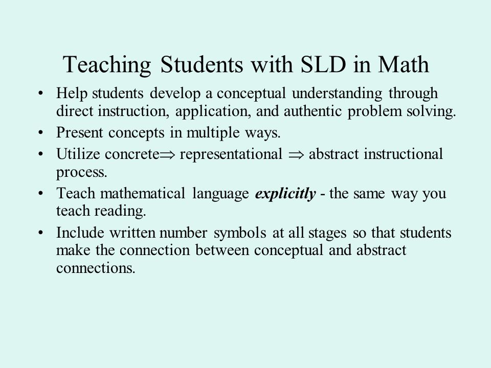 Teaching Students with SLD in Math Help students develop a conceptual understanding through direct instruction, application, and authentic problem sol