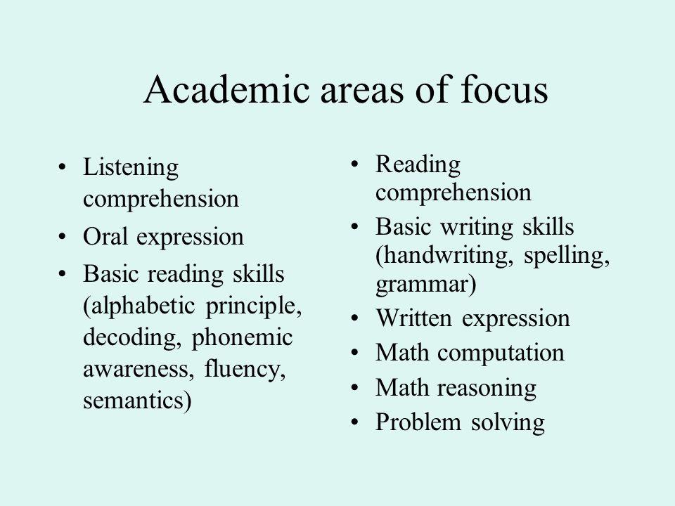 Academic areas of focus Listening comprehension Oral expression Basic reading skills (alphabetic principle, decoding, phonemic awareness, fluency, sem
