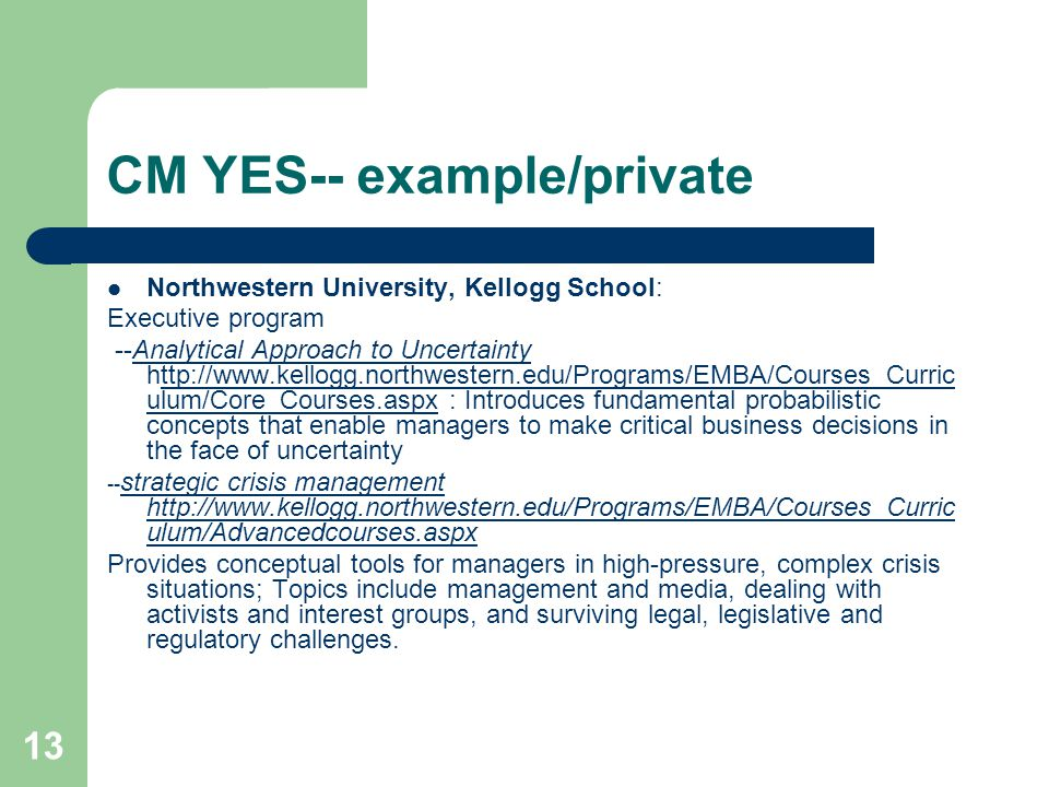 13 CM YES-- example/private Northwestern University, Kellogg School: Executive program --Analytical Approach to Uncertainty http://www.kellogg.northwe
