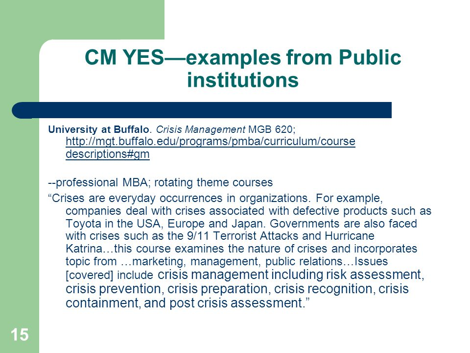 15 CM YES—examples from Public institutions University at Buffalo. Crisis Management MGB 620; http://mgt.buffalo.edu/programs/pmba/curriculum/course d