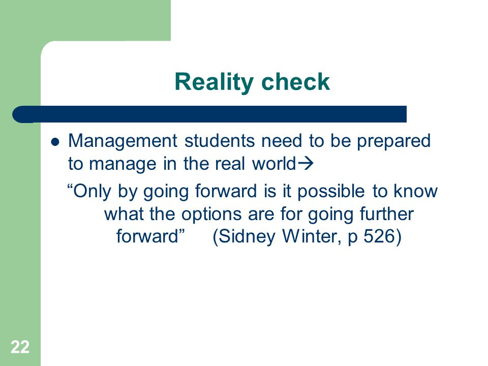 "22 Reality check Management students need to be prepared to manage in the real world  ""Only by going forward is it possible to know what the options"
