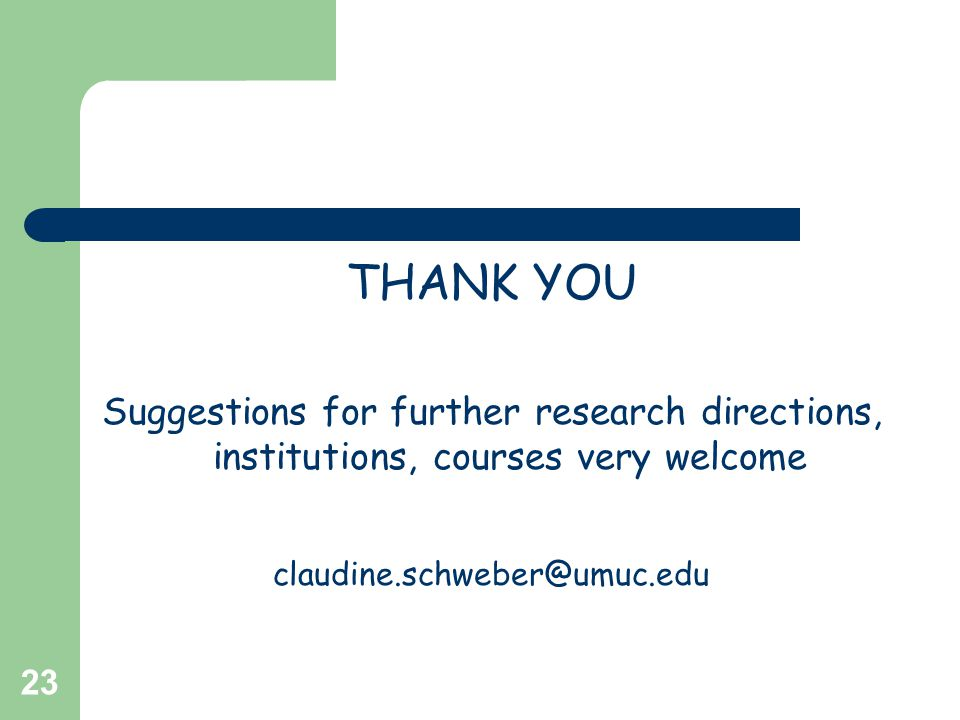 23 THANK YOU Suggestions for further research directions, institutions, courses very welcome claudine.schweber@umuc.edu