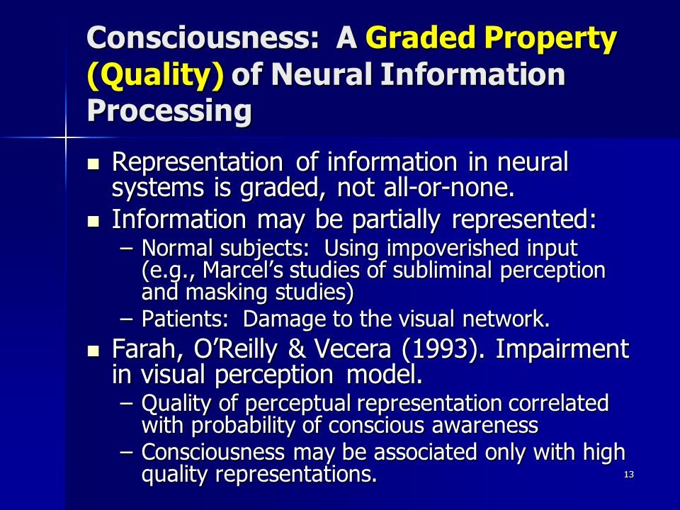 13 Consciousness: A Graded Property (Quality) of Neural Information Processing Representation of information in neural systems is graded, not all-or-none.