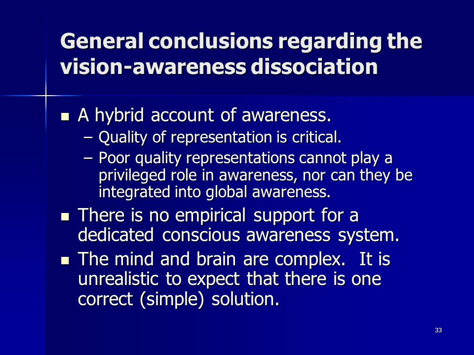 33 General conclusions regarding the vision-awareness dissociation A hybrid account of awareness.