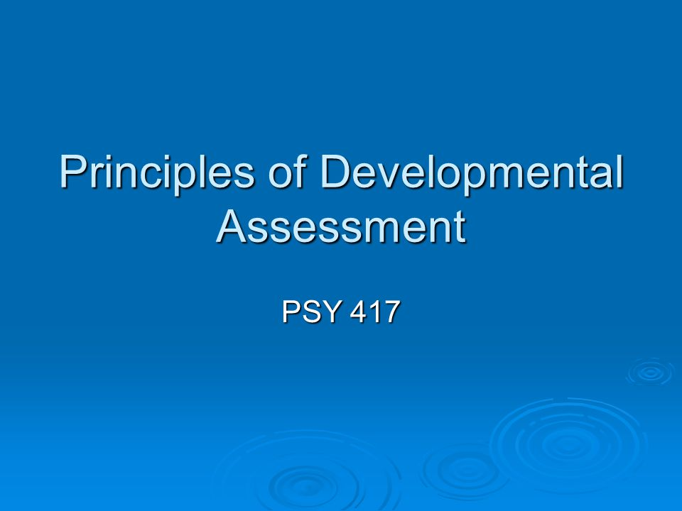Principles of Developmental Assessment PSY 417