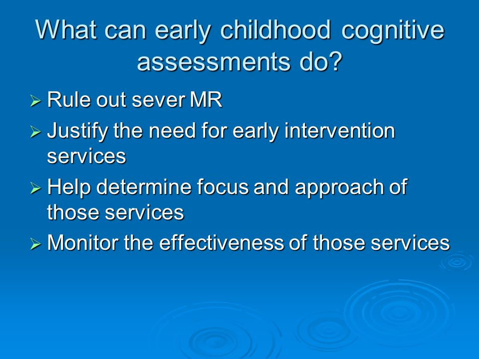 What can early childhood cognitive assessments do.