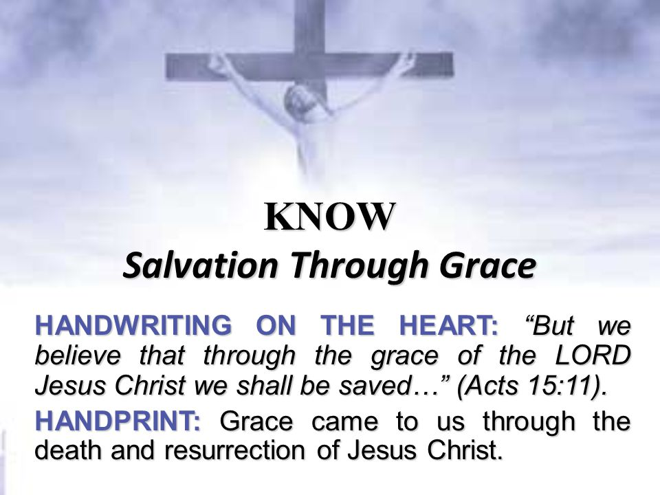 KNOW Salvation Through Grace HANDWRITING ON THE HEART: But we believe that through the grace of the LORD Jesus Christ we shall be saved… (Acts 15:11).
