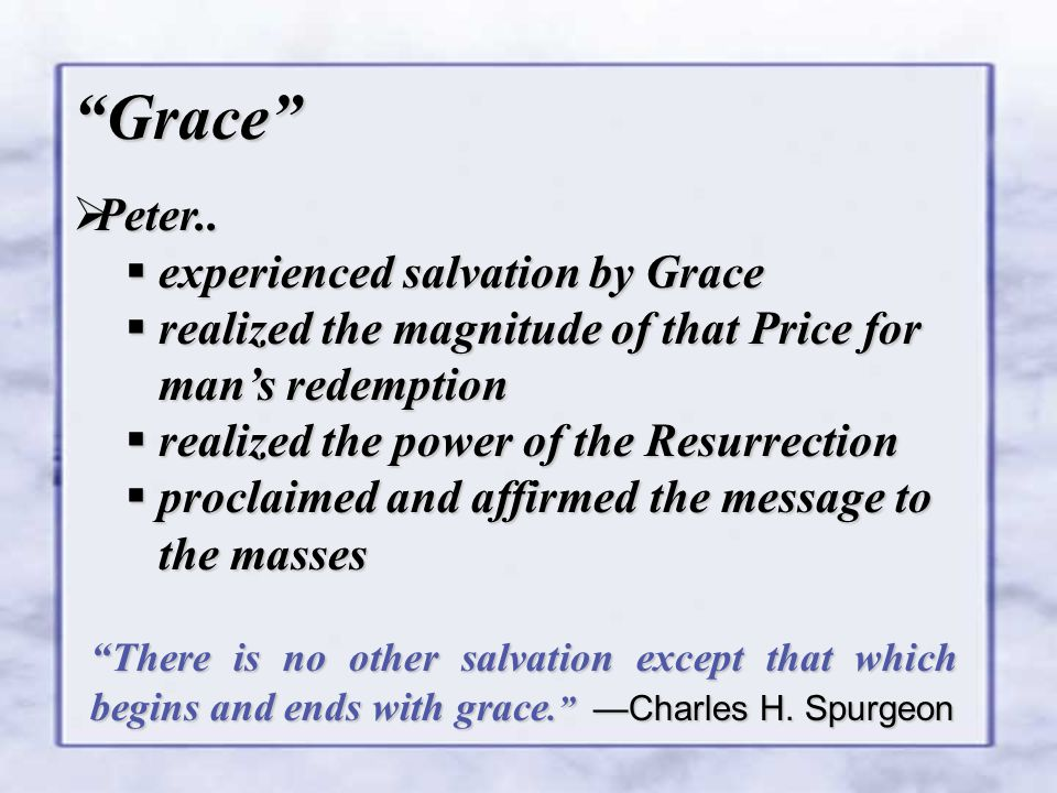 There is no other salvation except that which begins and ends with grace. —Charles H.