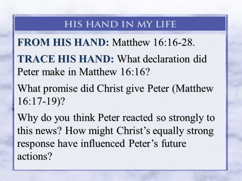 FROM HIS HAND: Matthew 16:16-28. TRACE HIS HAND: What declaration did Peter make in Matthew 16:16.