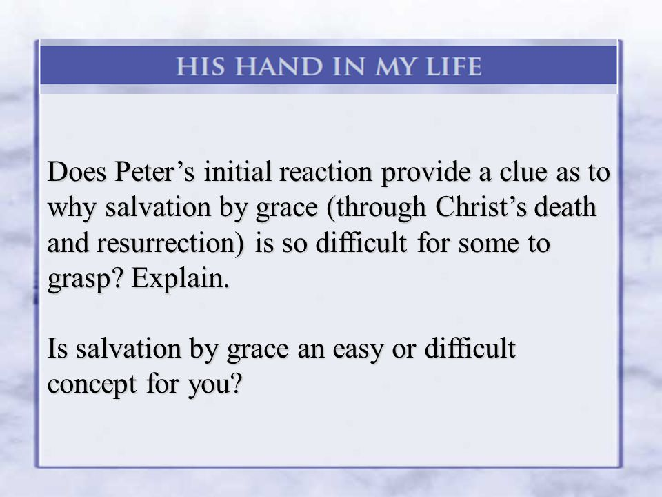 Does Peter's initial reaction provide a clue as to why salvation by grace (through Christ's death and resurrection) is so difficult for some to grasp.