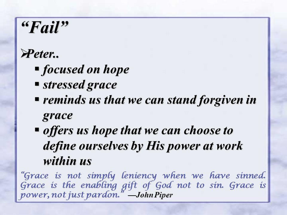 """""""Fail""""  Peter..  focused on hope  stressed grace  reminds us that we can stand forgiven in grace  offers us hope that we can choose to define our"""