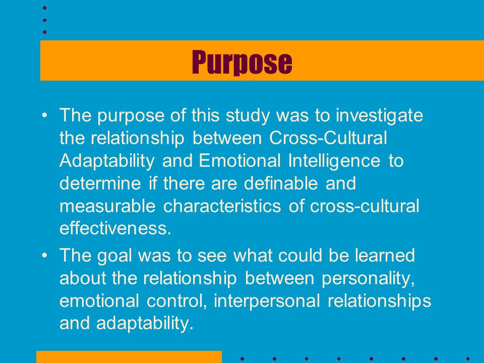 Purpose The purpose of this study was to investigate the relationship between Cross-Cultural Adaptability and Emotional Intelligence to determine if t