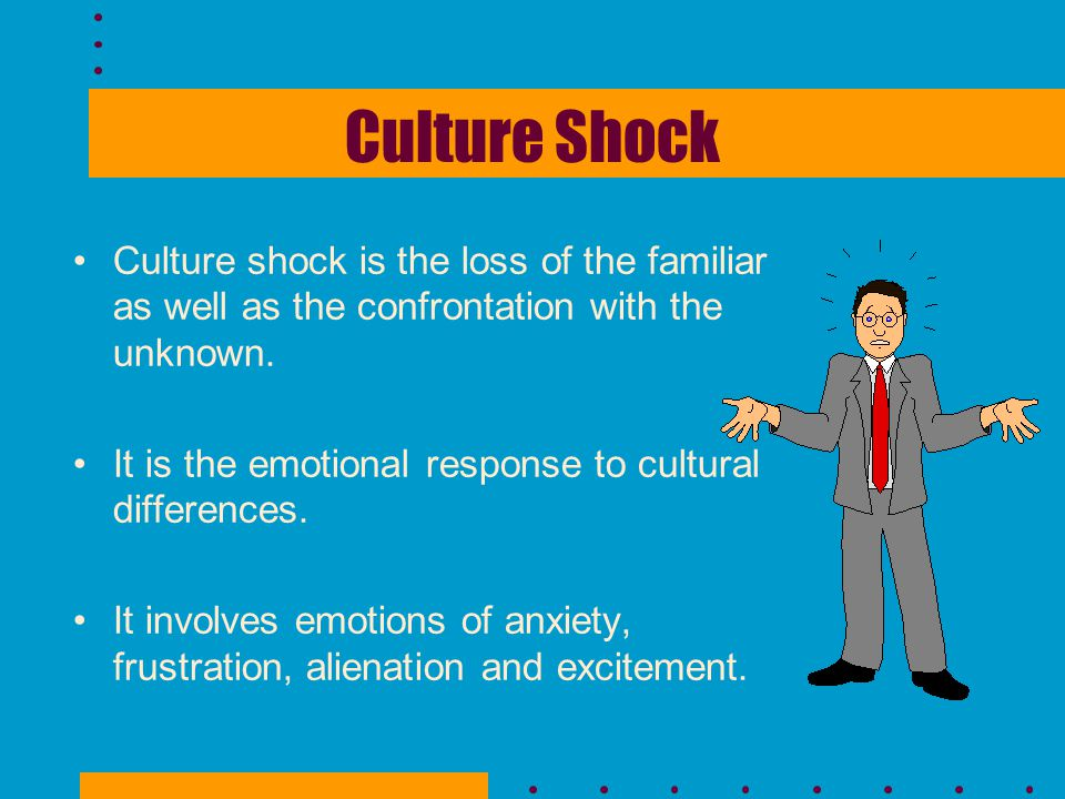 Culture Shock Culture shock is the loss of the familiar as well as the confrontation with the unknown. It is the emotional response to cultural differ